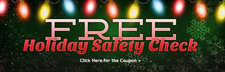 Free Holiday Safety Check: Click here for details.