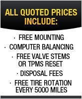 All quoted prices include free mounting, computer balancing, free valve stems or TPMS reset, disposal fees, and free tire rotation every 5.000 miles.