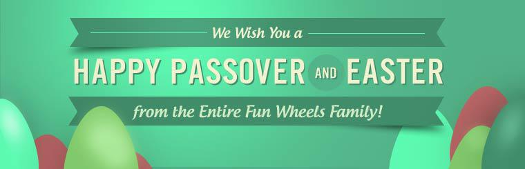 Happy Passover and Easter from the Entire Fun Wheels Family