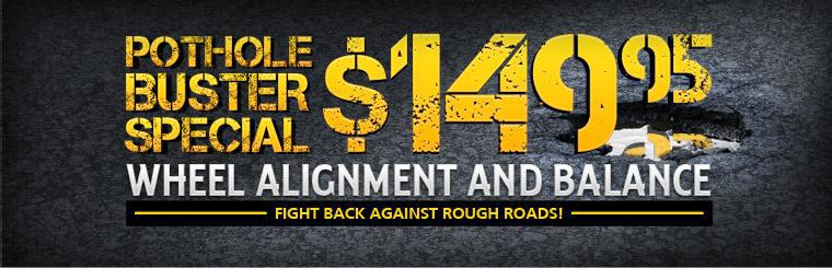 Pothole Buster Special $149.95.  Wheel Alignment and Balance. Click here for coupon!