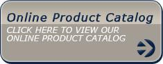 Online Product Catalog: Click here to view our online product catalog.
