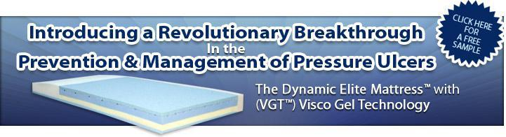 Introducing a Revolutionary Breakthrough in the Prevention & Management of Pressure Ulcers. The Dynamic Elite Mattress with (VGT) Visco Gel Technology.