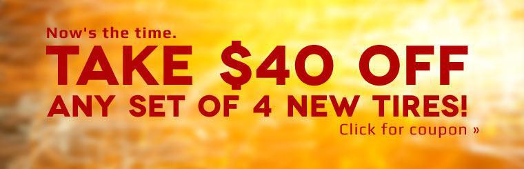 Take $40 off any set of 4 new tires! Click here to print the coupon.