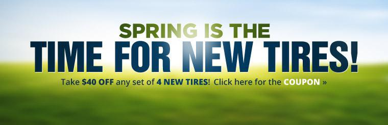 Spring is the time for new tires! Take $40 off any set of 4 new tires! Click here for the coupon.
