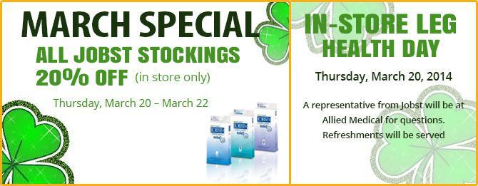 March Special. All Jobst Stockings 20% off (in-store only). Thursday, March 20 – March 22. In-Store Leg Health Day. Thursday, March 20, 2014. A representative from Jobst will be at Allied Medical for questions. Refreshments will be served.
