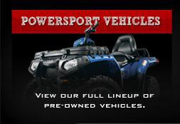 Powersport Vehicles: View our full lineup of pre-owned vehicles.