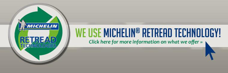 We use Michelin® retread technology! Click here for more information on what we offer.