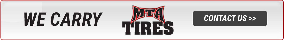 We carry MTA tires! Contact us for details.