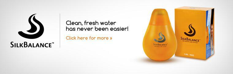 Silk Balance™: Clean, fresh water has never been easier! Click here for more information.