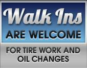Walk ins are welcome for tire work and oil changes.