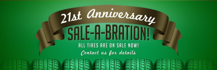 21st Anniversary Sale-a-Bration: All tires are on sale now! Contact us for details.