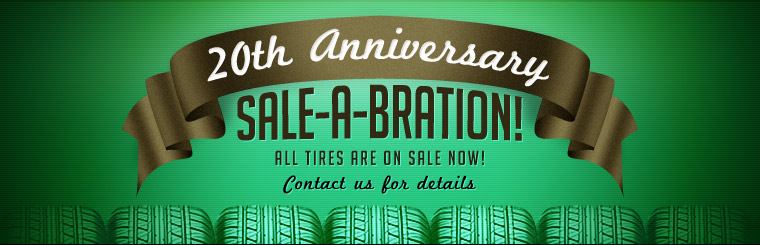 20th Anniversary Sale-a-Bration: All tires are on sale now! Contact us for details.