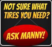 Hot sure what tires you need? Ask Manny!