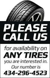 Please call us for availability on any tires you are interested in.  Our number is 434-296-4523.