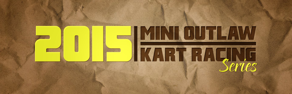 2015 Mini Outlaw Kart Racing Series: Click here to learn more.