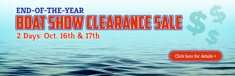 Join us October 16th and 17th for our End-of-the-Year Boat Show Clearance Sale!