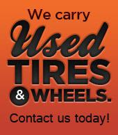 We carry Used Tire and Wheels. Contact us today!