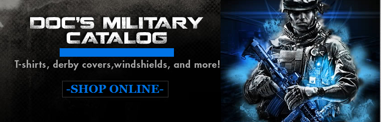 Shop Doc's military catalog and show your pride! Click here for t-shirts, derby covers, windshields, and more!