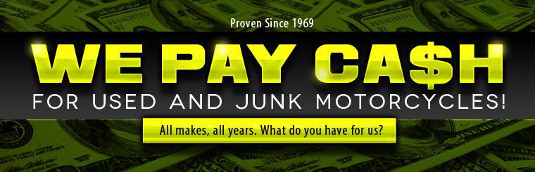 We pay cash for used and junk motorcycles! Click here to contact us.