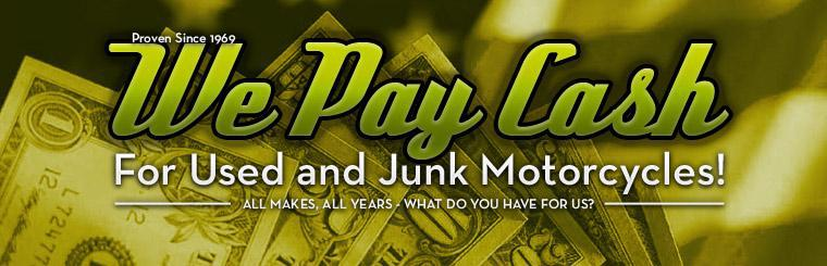 We pay cash for used and junk motorcycles!