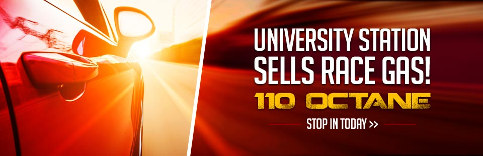 University Station sells 110 octane race gas! Click here for directions.