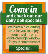 Come in and check out our daily deli specials!