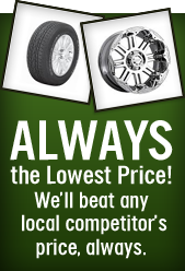 Always the Lowest Price. We'll beat any local competitor's price, always.