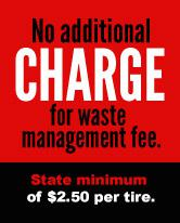 No additional charge for waste management fee. State minimum of $2.50 per tire.