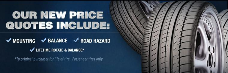 Our new price quotes included mounting, balancing, road hazard, and lifetime rotate and balance to original purchaser for life of tire.  Passenger tires only.