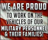 We are proud to work on the vehicles of our military personnel and their families!