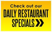 Click here to check out our daily restaurant specials »