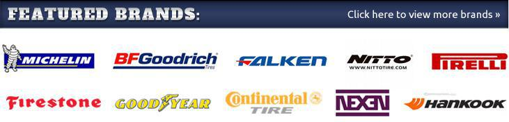 We proudly offer products from: Michelin®, BFGoodrich®, Falken, Nitto, Pirelli, Firestone, Goodyear, Continental, Nexen, Hankook