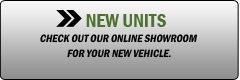 New Units: Check out our online showroom for your new vehicle.