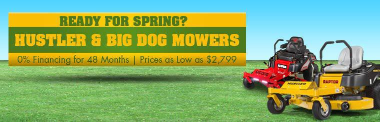 We have Hustler and Big Dog mowers at prices as low as $2,799 with 0% financing for 48 months!