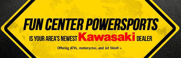 Fun Center Powersports is your area's newest Kawasaki dealer, offering ATVs, motorcycles, and Jet Skis®!