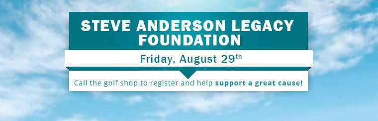 Steve Anderson Legacy Foundation: Call the golf shop to register and help support a great cause!