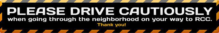Please drive cautiously when going through the neighborhood on your way to RCC. Thank you!