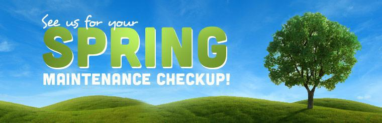 See us for your spring maintenance checkup!