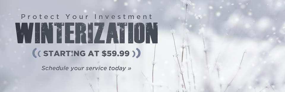 We offer winterization starting at $59.99! Schedule your service today.