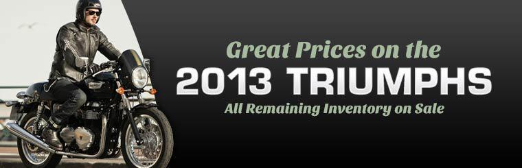Great Prices on the 2013 Triumph Street Bikes: Click here to view the models.