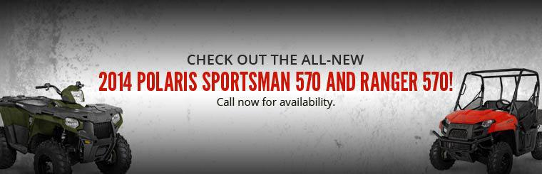 Check out the all-new 2014 Polaris Sportsman 570 and Ranger 570! Call now for availability.