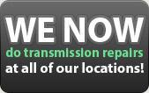 We now do transmission repairs at all of our locations!