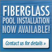 Fiberglass Pool Installation now available. Contact us for details.