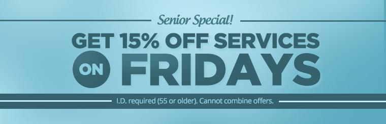 Senior Special: Get 15% off services on Fridays! Click here for details.