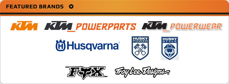 We proudly carry products from KTM, KTM PowerParts, KTM Powerwear, Husqvarna, Husqy Power, Husqy Style, Fox, and Troy Lee Designs.