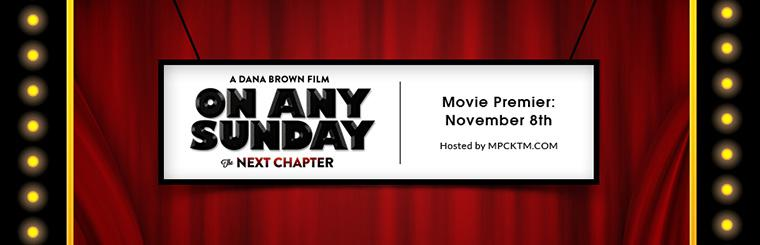 Join us November 8th for the On Any Sunday, The Next Chapter movie premier! Click here for details.
