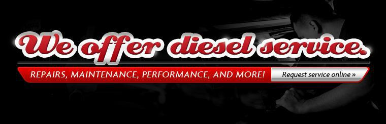 We offer diesel service. Request an appointment online.