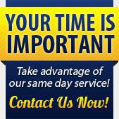 Your time is important. Take advantage of our same-day service!