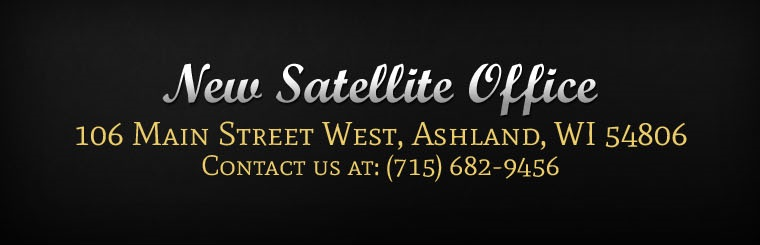 New Satellite Office 106 Main Street West, Ashland, WI 54806. Contact us at: (715) 682-9456