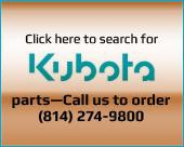 Click here to search for Kubota parts – Call us to order (814) 274-9800.